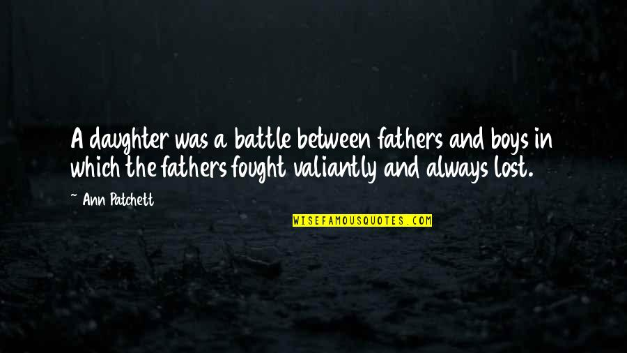 A Daughter Quotes By Ann Patchett: A daughter was a battle between fathers and