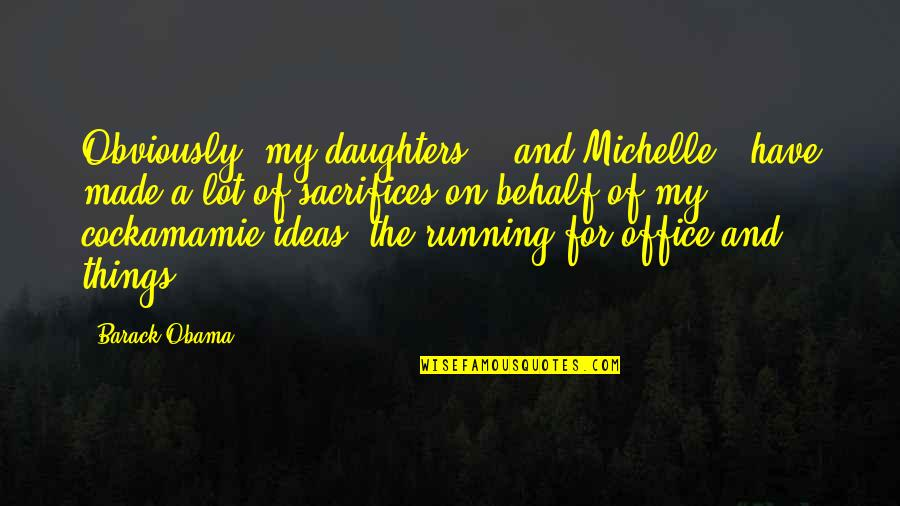 A Daughter Quotes By Barack Obama: Obviously [my daughters] - and Michelle - have
