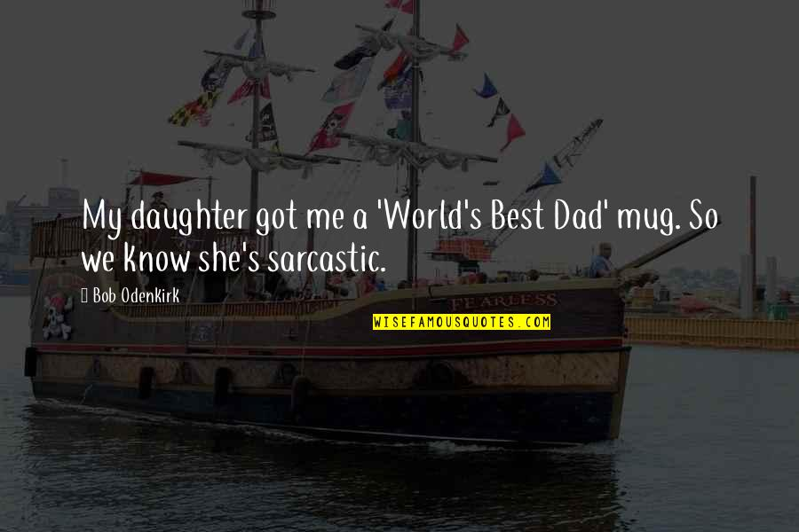 A Daughter Quotes By Bob Odenkirk: My daughter got me a 'World's Best Dad'