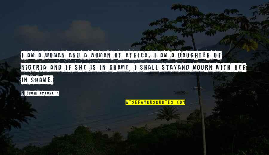 A Daughter Quotes By Buchi Emecheta: I am a woman and a woman of
