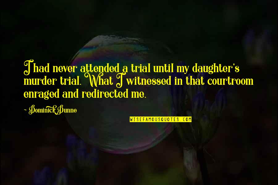 A Daughter Quotes By Dominick Dunne: I had never attended a trial until my