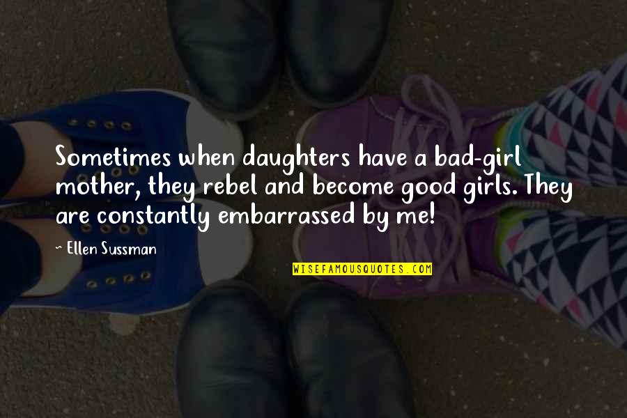A Daughter Quotes By Ellen Sussman: Sometimes when daughters have a bad-girl mother, they