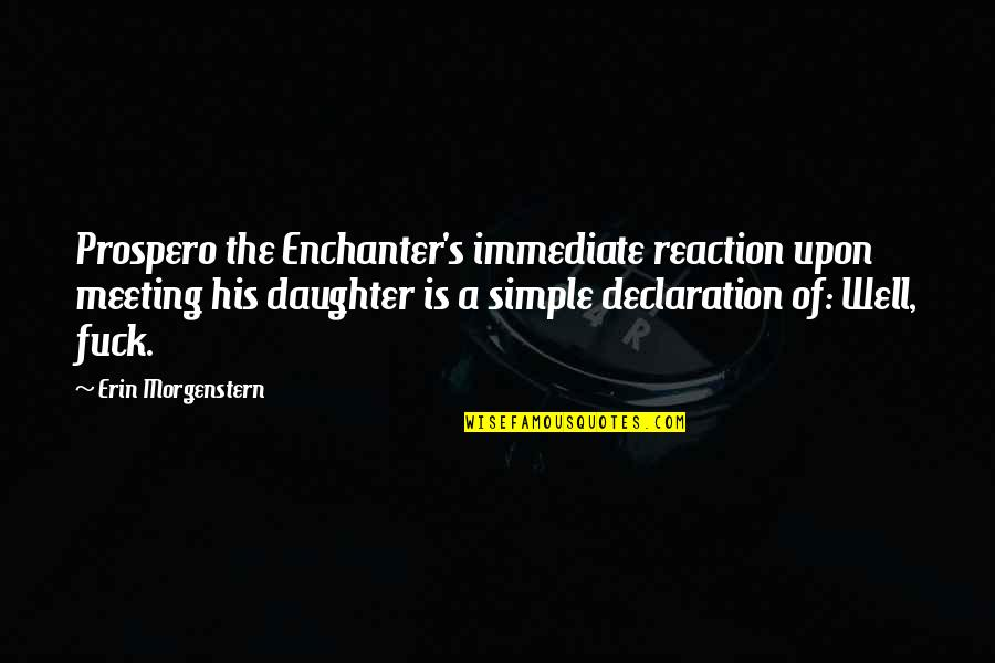 A Daughter Quotes By Erin Morgenstern: Prospero the Enchanter's immediate reaction upon meeting his