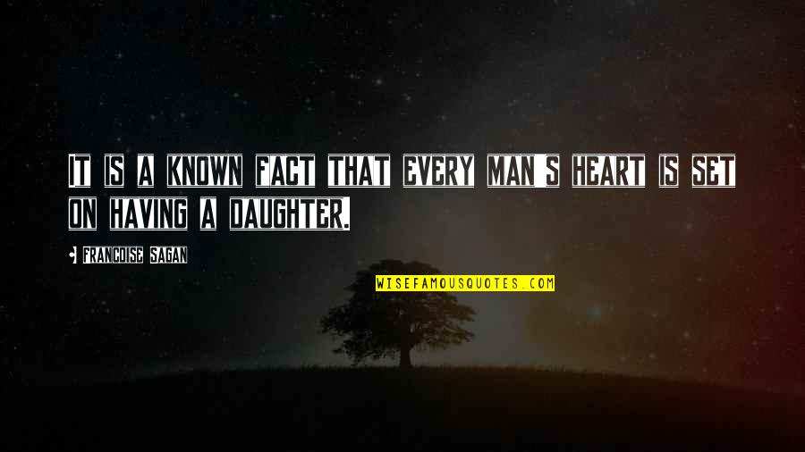 A Daughter Quotes By Francoise Sagan: It is a known fact that every man's