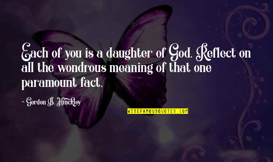 A Daughter Quotes By Gordon B. Hinckley: Each of you is a daughter of God.