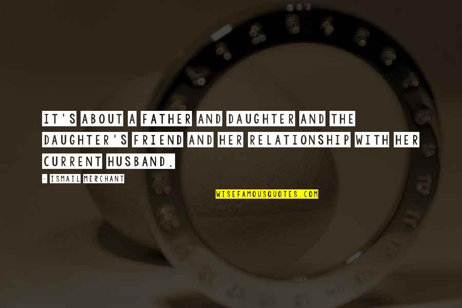 A Daughter Quotes By Ismail Merchant: It's about a father and daughter and the