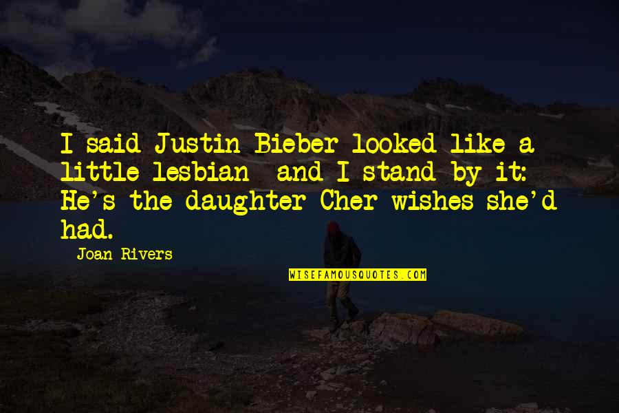 A Daughter Quotes By Joan Rivers: I said Justin Bieber looked like a little