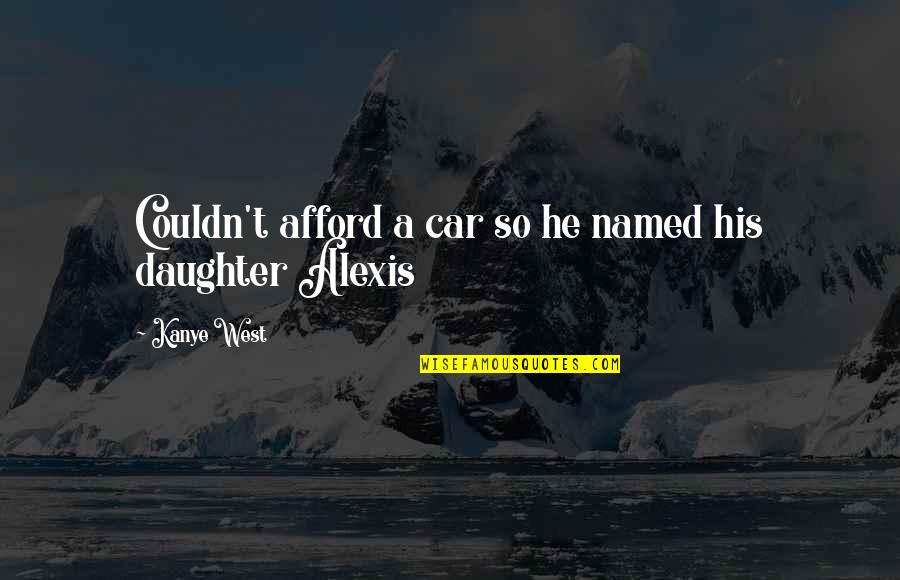A Daughter Quotes By Kanye West: Couldn't afford a car so he named his