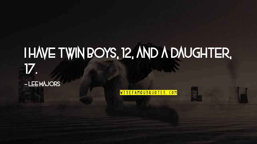 A Daughter Quotes By Lee Majors: I have twin boys, 12, and a daughter,