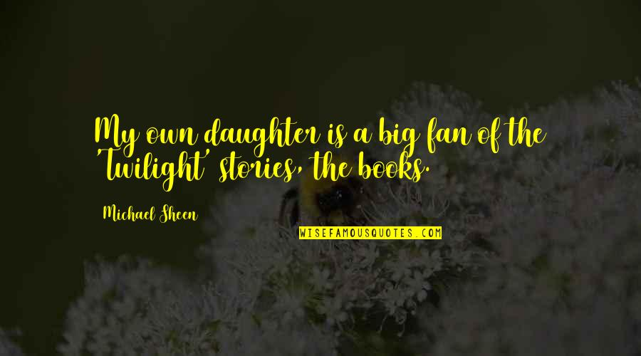 A Daughter Quotes By Michael Sheen: My own daughter is a big fan of
