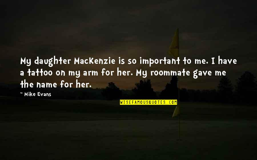 A Daughter Quotes By Mike Evans: My daughter MacKenzie is so important to me.