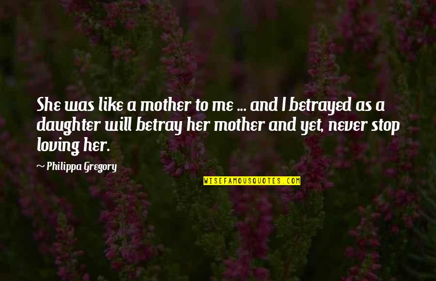 A Daughter Quotes By Philippa Gregory: She was like a mother to me ...