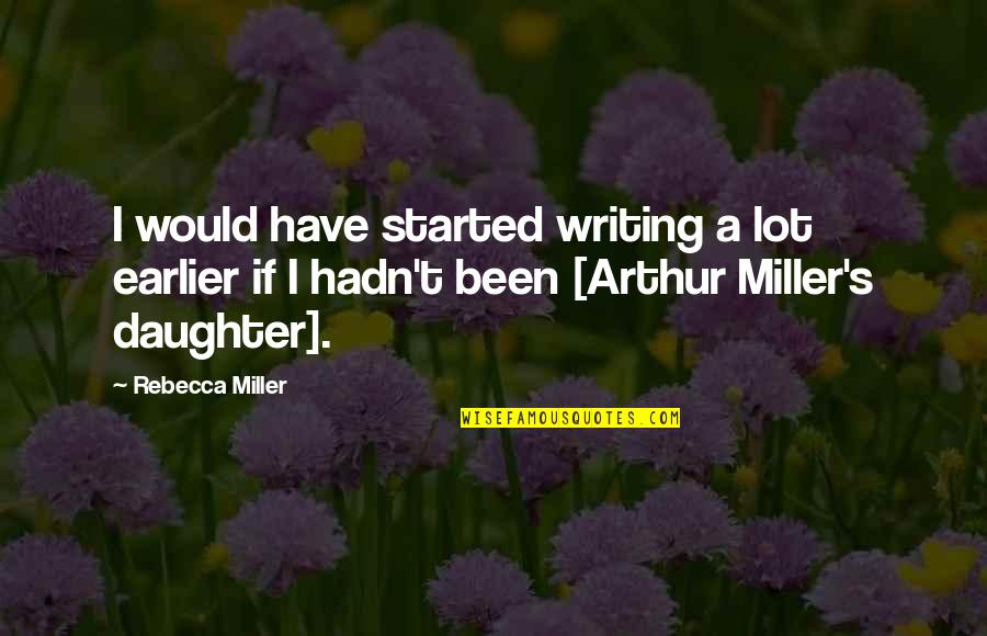 A Daughter Quotes By Rebecca Miller: I would have started writing a lot earlier