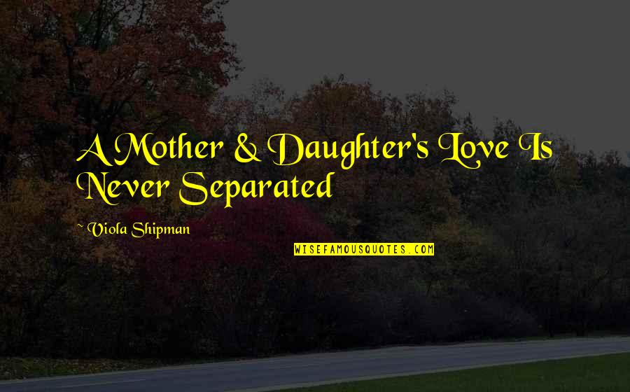 A Daughter Quotes By Viola Shipman: A Mother & Daughter's Love Is Never Separated