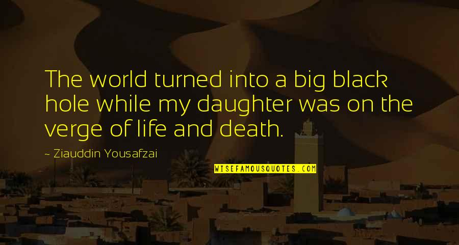 A Daughter Quotes By Ziauddin Yousafzai: The world turned into a big black hole