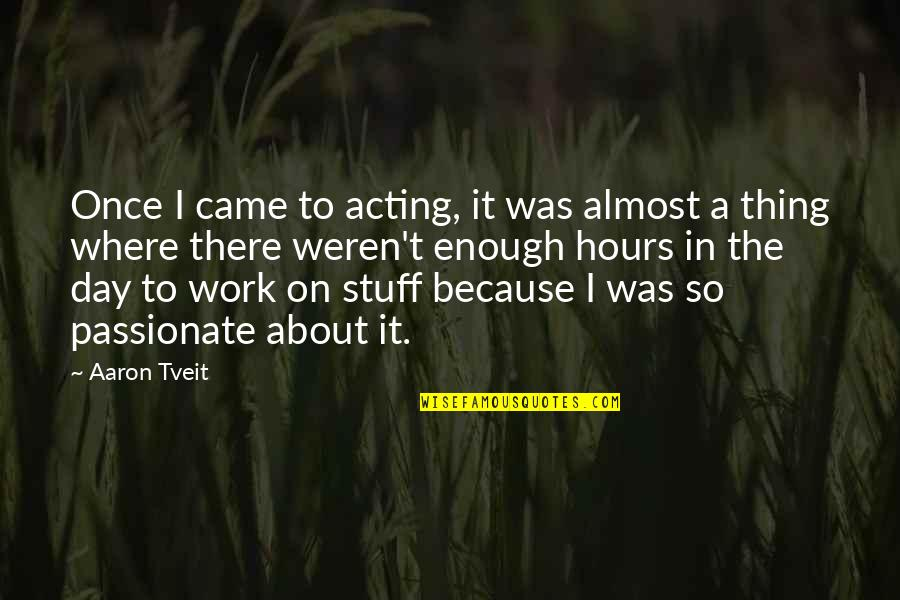 A Day Off Work Quotes By Aaron Tveit: Once I came to acting, it was almost