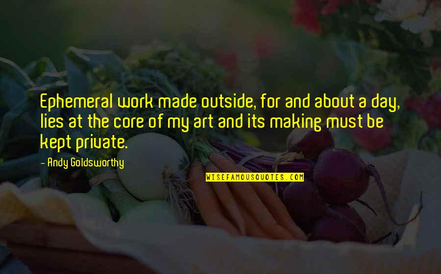 A Day Off Work Quotes By Andy Goldsworthy: Ephemeral work made outside, for and about a