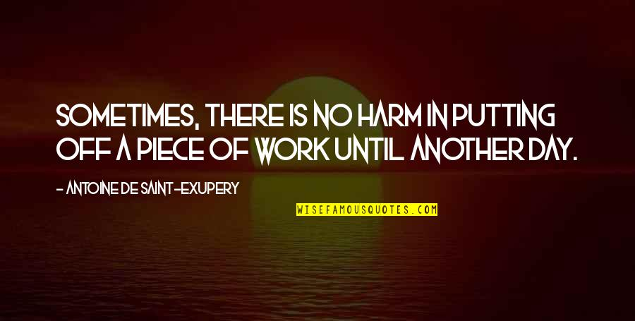 A Day Off Work Quotes By Antoine De Saint-Exupery: Sometimes, there is no harm in putting off