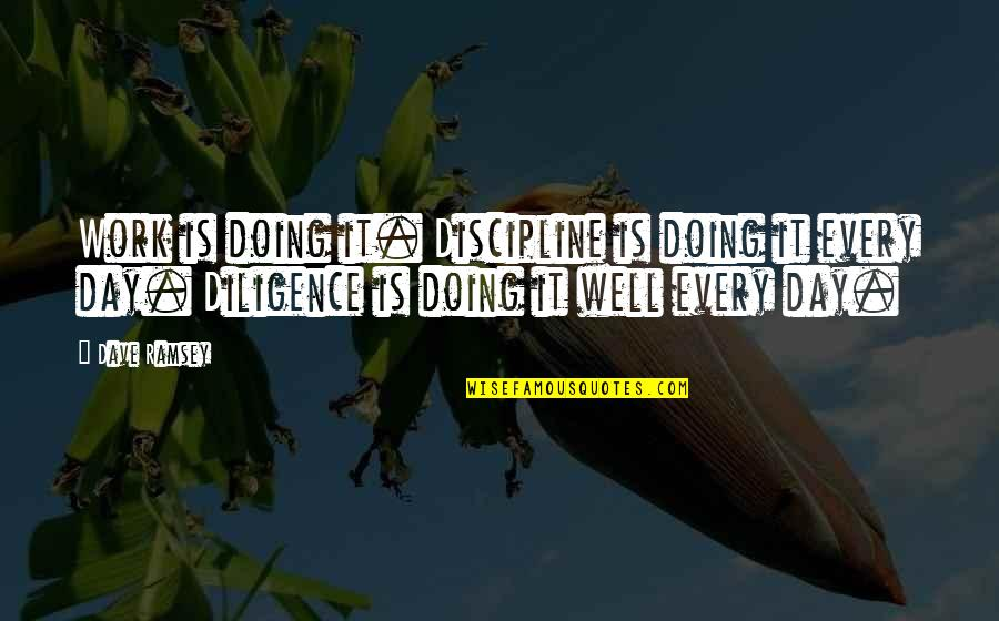 A Day Off Work Quotes By Dave Ramsey: Work is doing it. Discipline is doing it