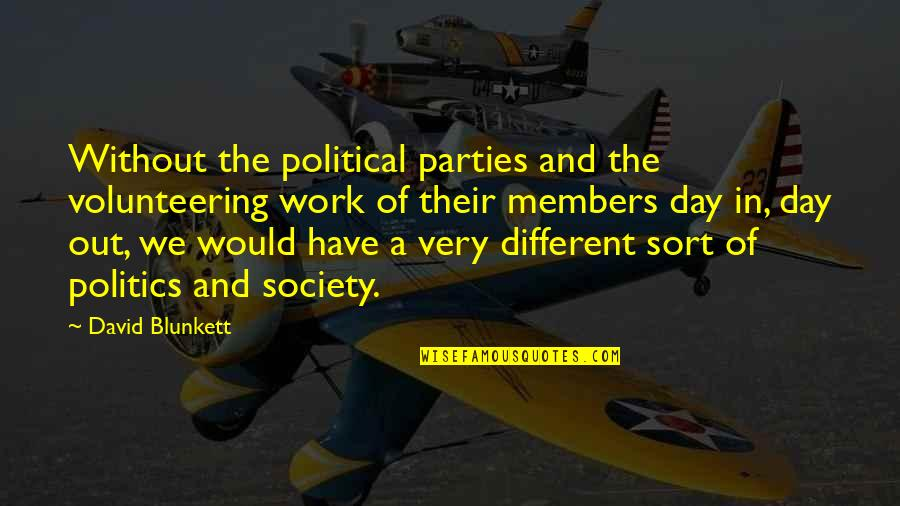 A Day Off Work Quotes By David Blunkett: Without the political parties and the volunteering work