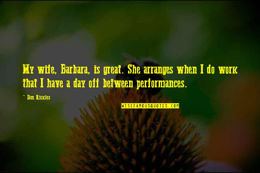 A Day Off Work Quotes By Don Rickles: My wife, Barbara, is great. She arranges when