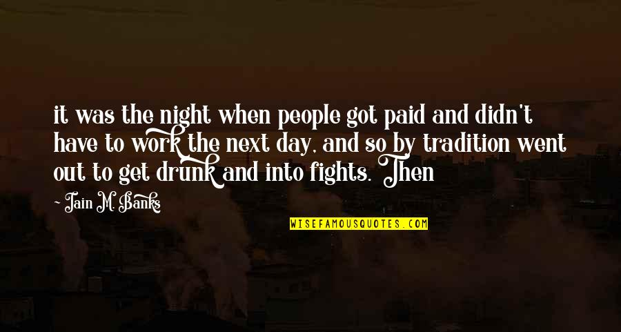 A Day Off Work Quotes By Iain M. Banks: it was the night when people got paid