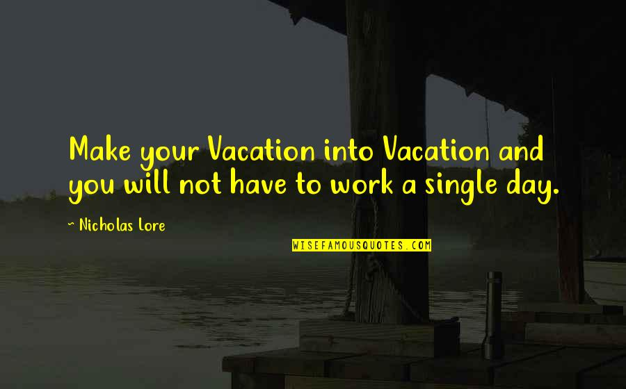 A Day Off Work Quotes By Nicholas Lore: Make your Vacation into Vacation and you will