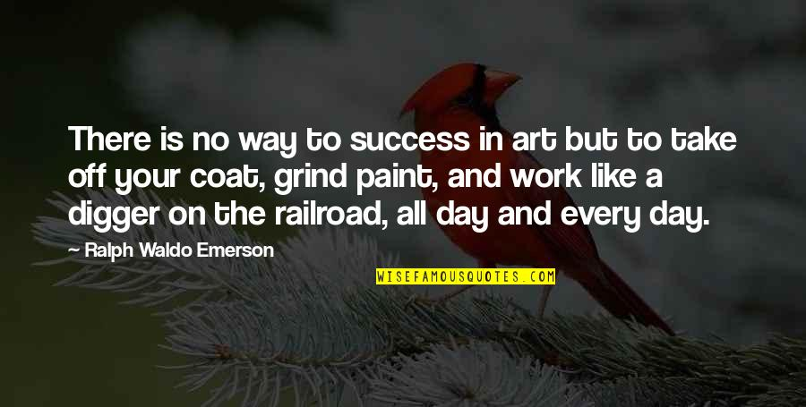 A Day Off Work Quotes By Ralph Waldo Emerson: There is no way to success in art