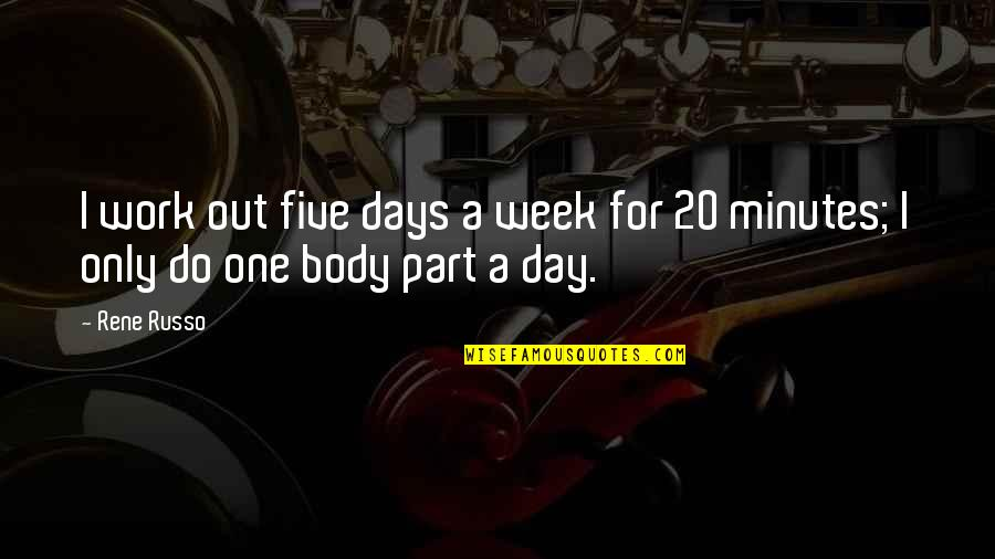 A Day Off Work Quotes By Rene Russo: I work out five days a week for