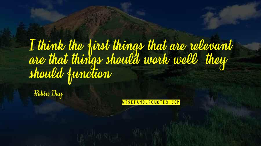 A Day Off Work Quotes By Robin Day: I think the first things that are relevant