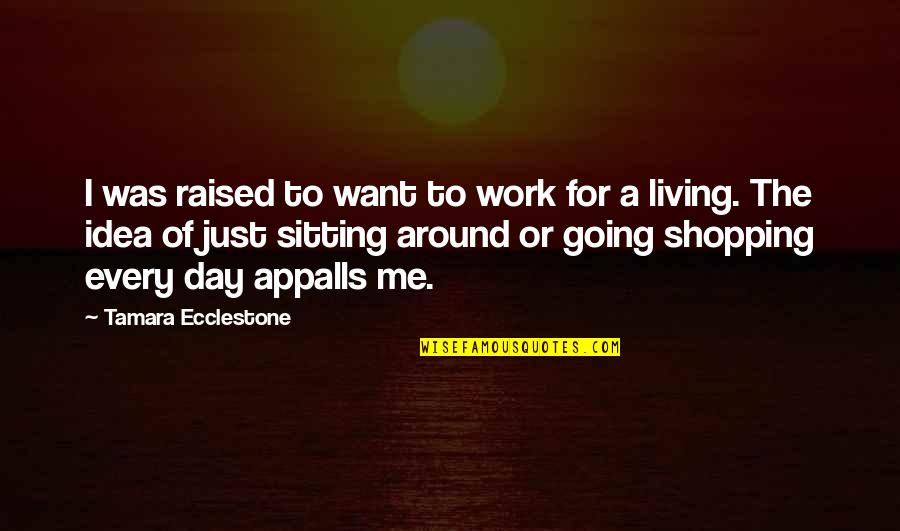 A Day Off Work Quotes By Tamara Ecclestone: I was raised to want to work for