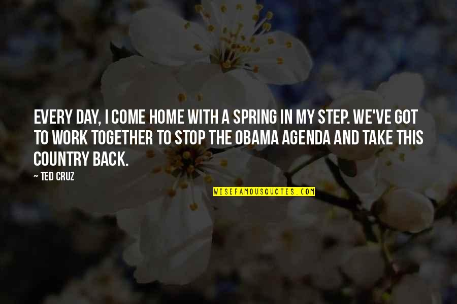 A Day Off Work Quotes By Ted Cruz: Every day, I come home with a spring