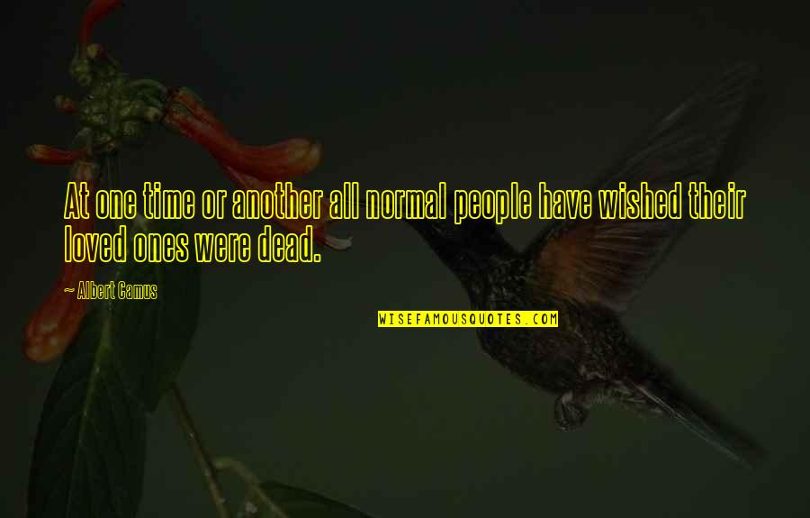 A Dead Loved One Quotes By Albert Camus: At one time or another all normal people