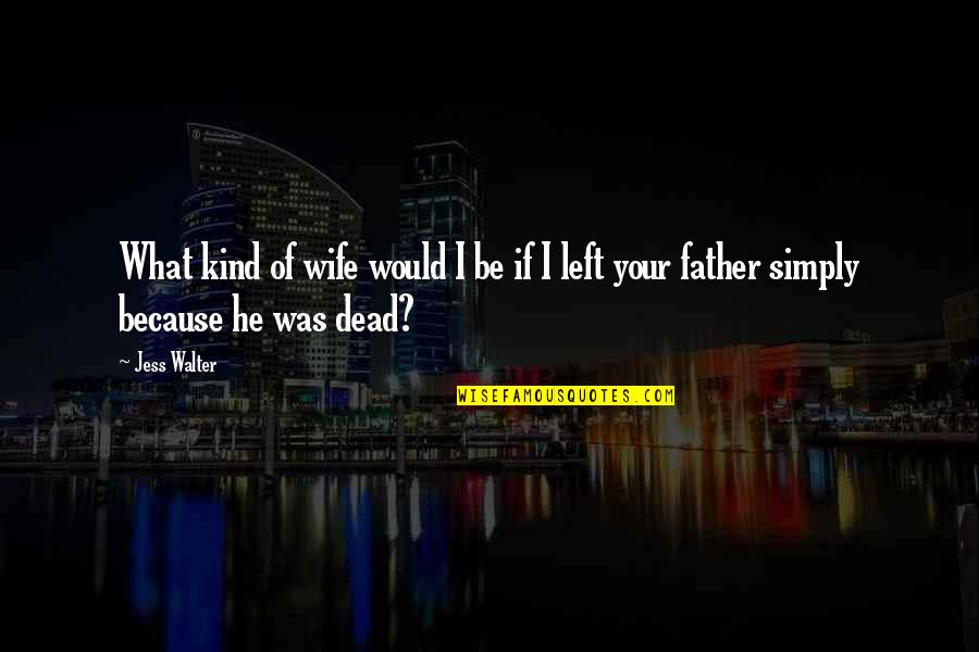 A Dead Loved One Quotes By Jess Walter: What kind of wife would I be if