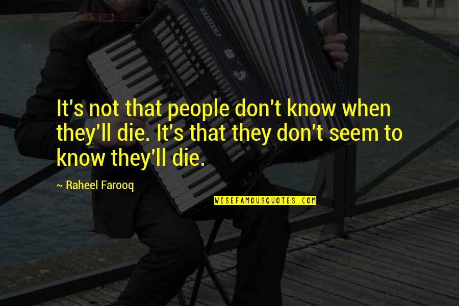 A Dead Loved One Quotes By Raheel Farooq: It's not that people don't know when they'll