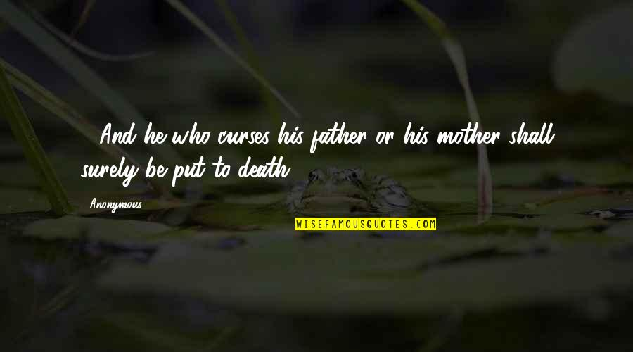A Death Of A Mother Quotes By Anonymous: 17And he who curses his father or his