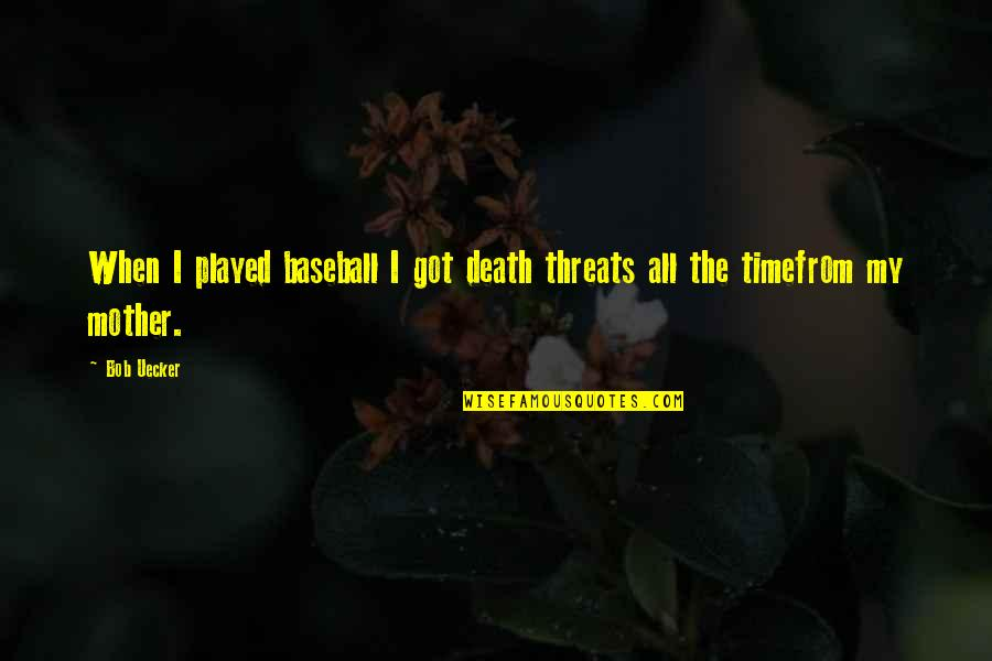 A Death Of A Mother Quotes By Bob Uecker: When I played baseball I got death threats