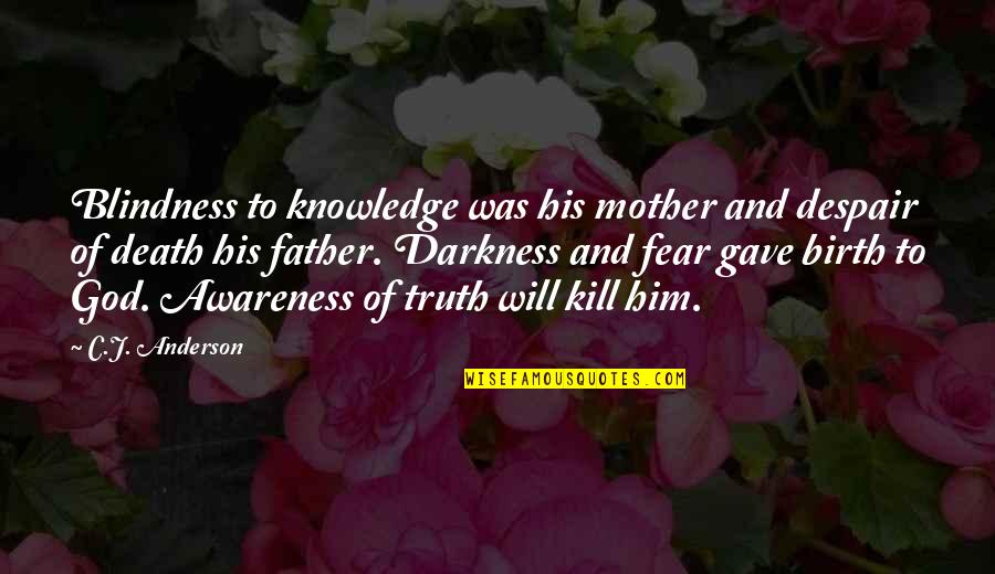 A Death Of A Mother Quotes By C.J. Anderson: Blindness to knowledge was his mother and despair