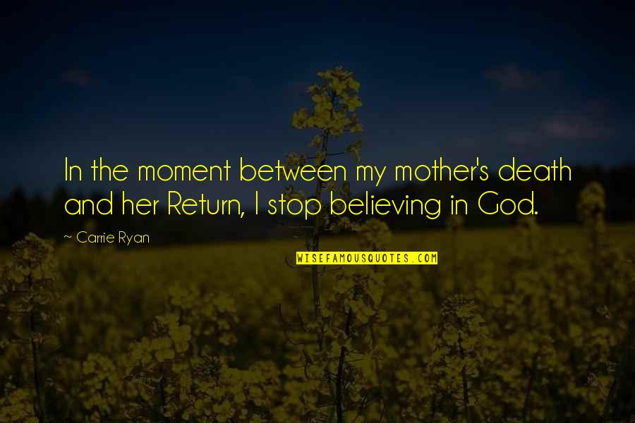 A Death Of A Mother Quotes By Carrie Ryan: In the moment between my mother's death and