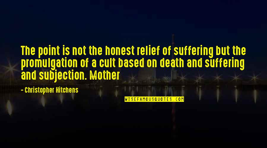 A Death Of A Mother Quotes By Christopher Hitchens: The point is not the honest relief of