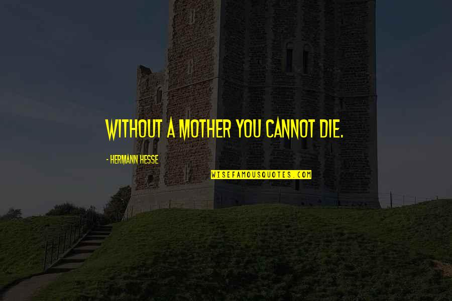 A Death Of A Mother Quotes By Hermann Hesse: Without a mother you cannot die.