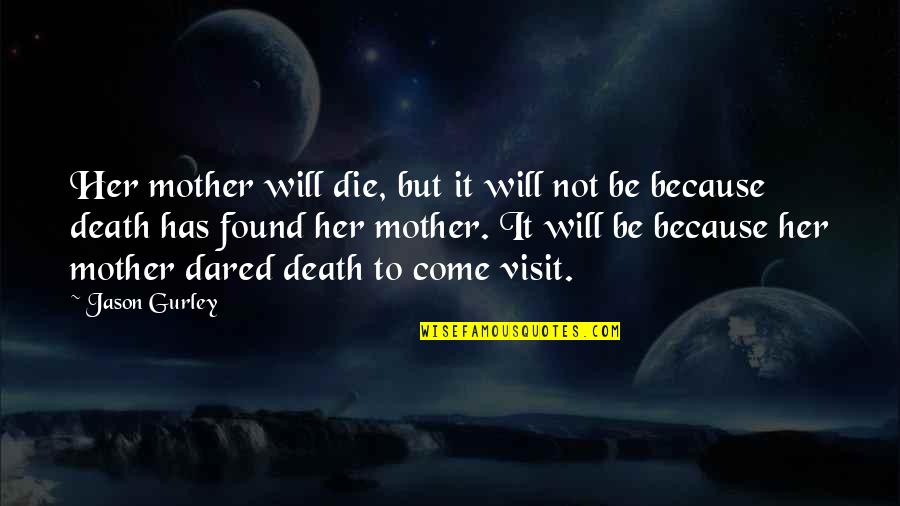 A Death Of A Mother Quotes By Jason Gurley: Her mother will die, but it will not
