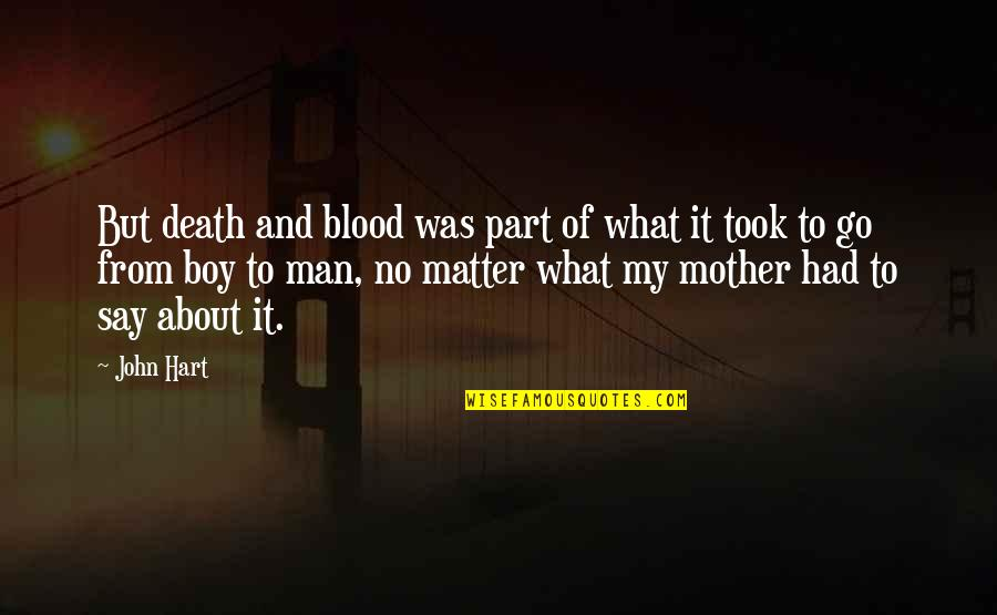 A Death Of A Mother Quotes By John Hart: But death and blood was part of what