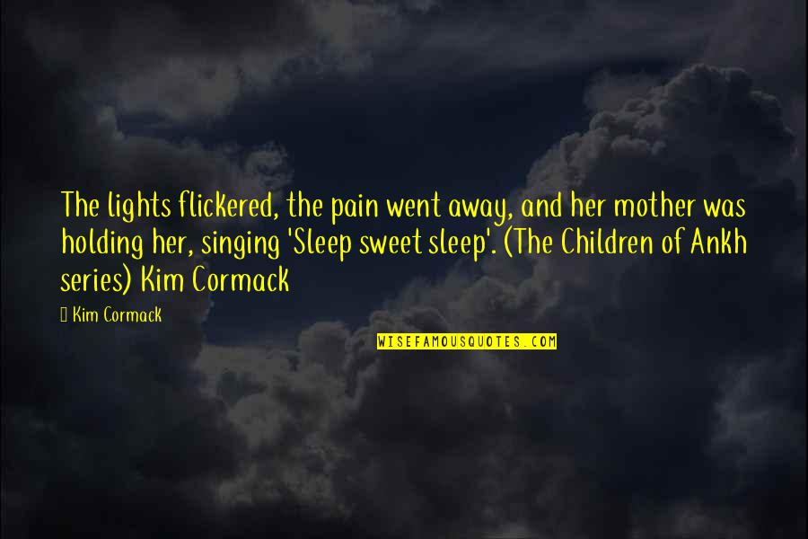 A Death Of A Mother Quotes By Kim Cormack: The lights flickered, the pain went away, and