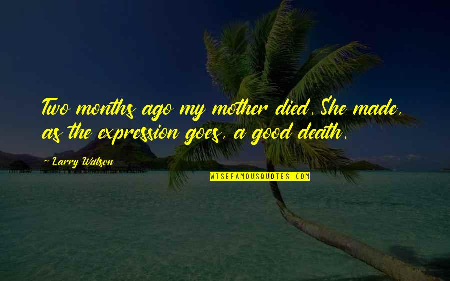 A Death Of A Mother Quotes By Larry Watson: Two months ago my mother died. She made,