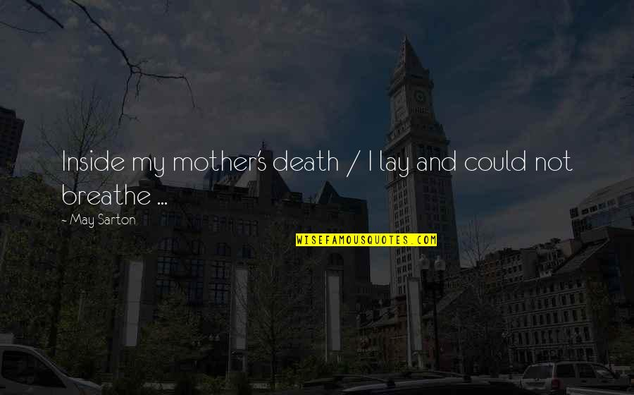 A Death Of A Mother Quotes By May Sarton: Inside my mother's death / I lay and