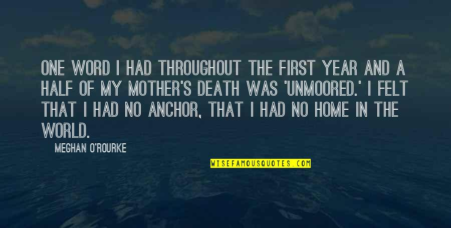 A Death Of A Mother Quotes By Meghan O'Rourke: One word I had throughout the first year