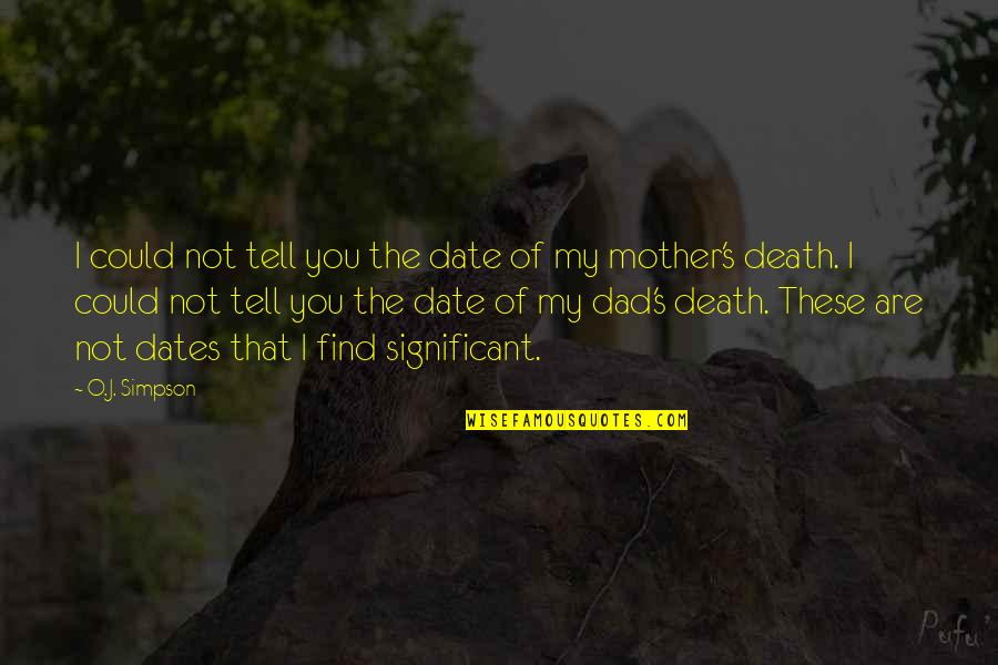 A Death Of A Mother Quotes By O.J. Simpson: I could not tell you the date of