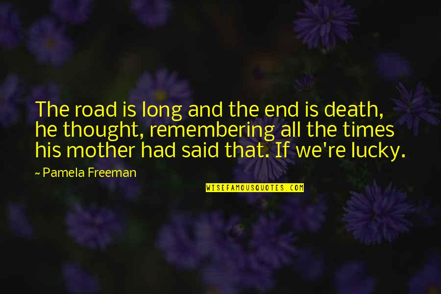 A Death Of A Mother Quotes By Pamela Freeman: The road is long and the end is