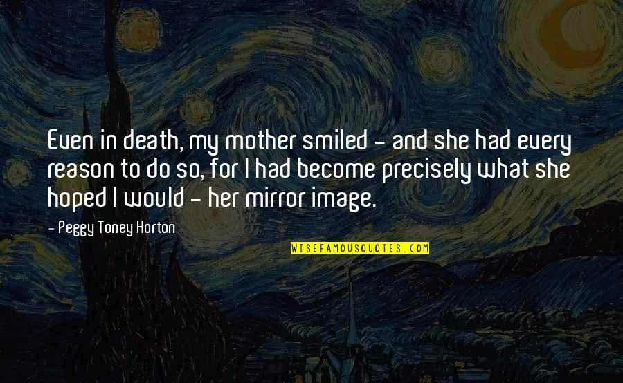 A Death Of A Mother Quotes By Peggy Toney Horton: Even in death, my mother smiled - and